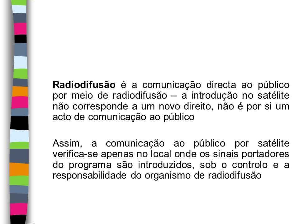 Radiodifusão por satélite e retransmissão por cabo Directiva 93/83/CEE / DL 333/97, de 27/11 Comunicação ao público por satélite – acto de introdução