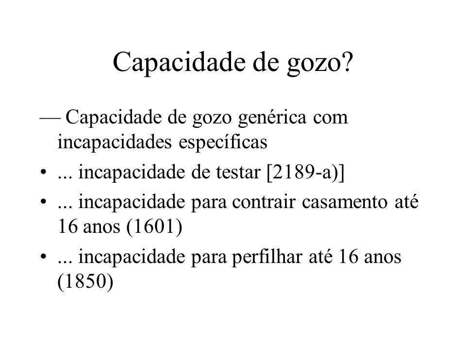 Capacidade de gozo? Capacidade de gozo genérica com incapacidades específicas... incapacidade de testar [2189-a)]... incapacidade para contrair casame