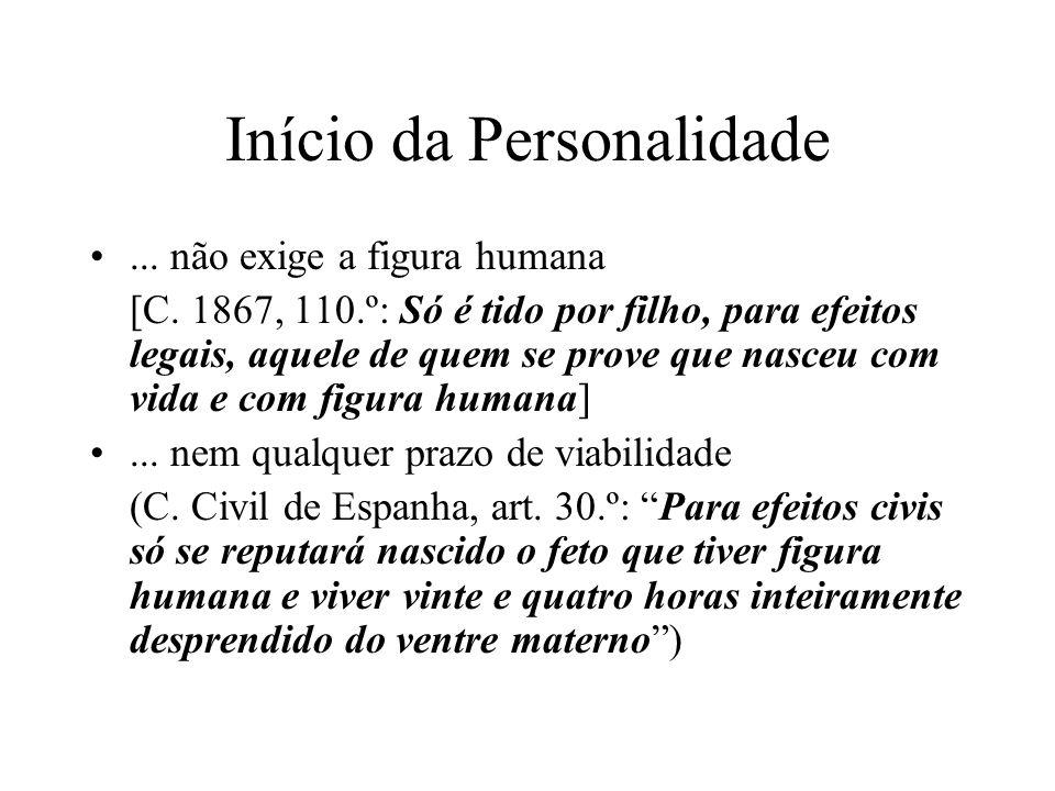 Início da Personalidade... não exige a figura humana [C. 1867, 110.º: Só é tido por filho, para efeitos legais, aquele de quem se prove que nasceu com
