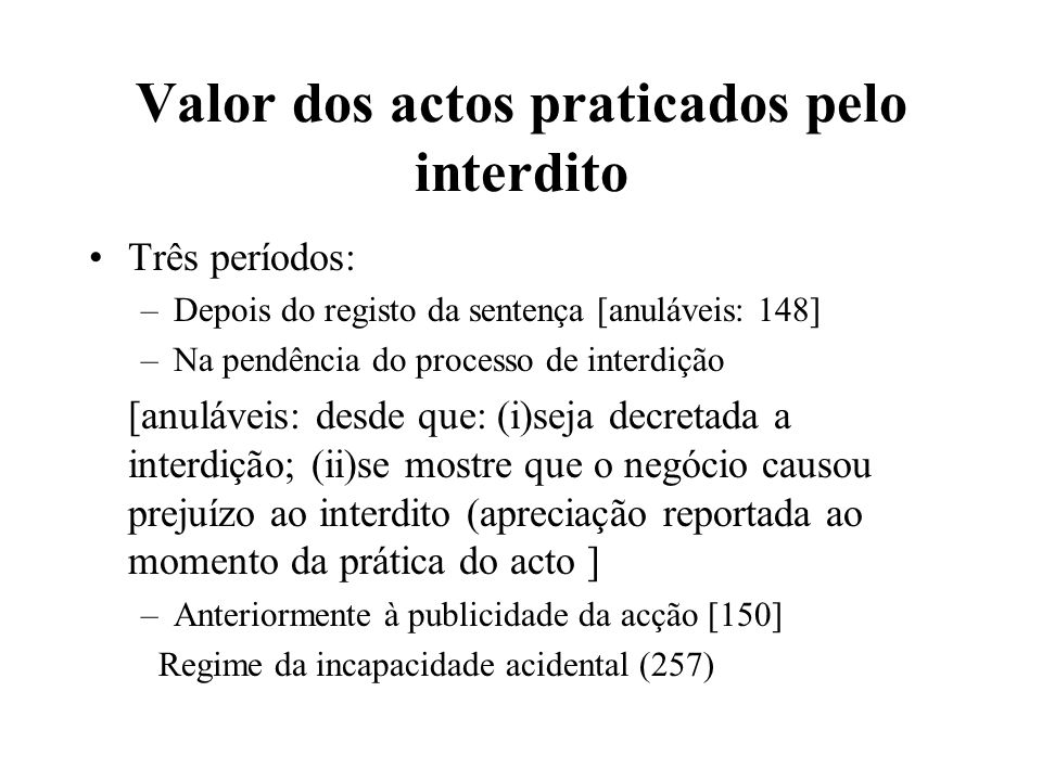 Valor dos actos praticados pelo interdito Três períodos: –Depois do registo da sentença [anuláveis: 148] –Na pendência do processo de interdição [anul