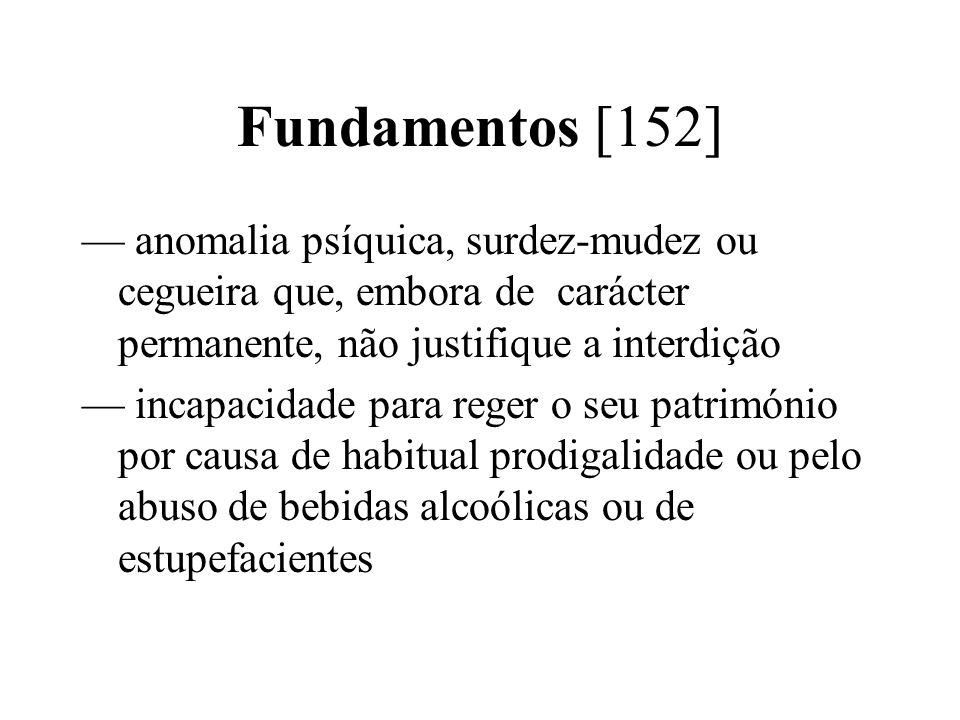 Fundamentos [152] anomalia psíquica, surdez-mudez ou cegueira que, embora de carácter permanente, não justifique a interdição incapacidade para reger