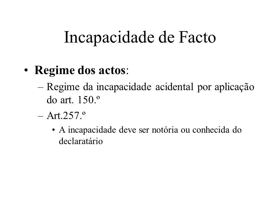 Incapacidade de Facto Regime dos actos: –Regime da incapacidade acidental por aplicação do art. 150.º –Art.257.º A incapacidade deve ser notória ou co
