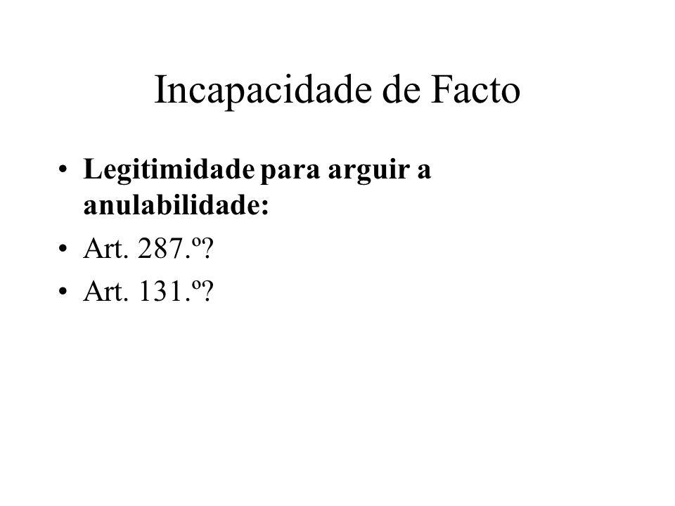 Incapacidade de Facto Legitimidade para arguir a anulabilidade: Art. 287.º? Art. 131.º?