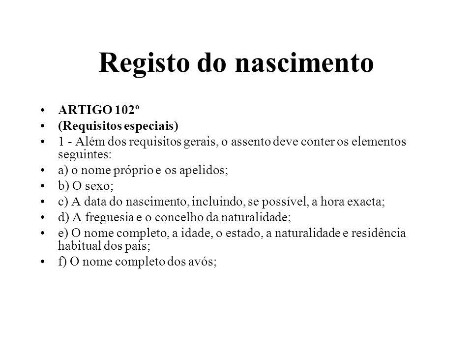 Registo do nascimento ARTIGO 102º (Requisitos especiais) 1 - Além dos requisitos gerais, o assento deve conter os elementos seguintes: a) o nome própr