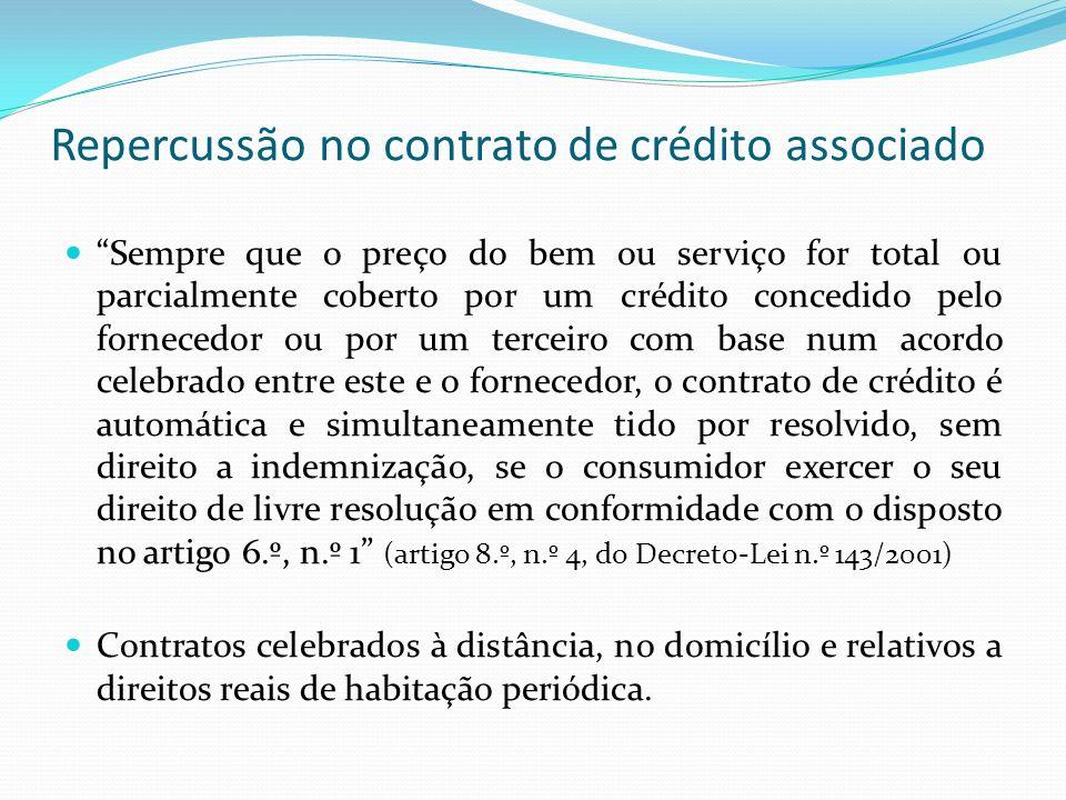 Repercussão no contrato de crédito associado Sempre que o preço do bem ou serviço for total ou parcialmente coberto por um crédito concedido pelo forn