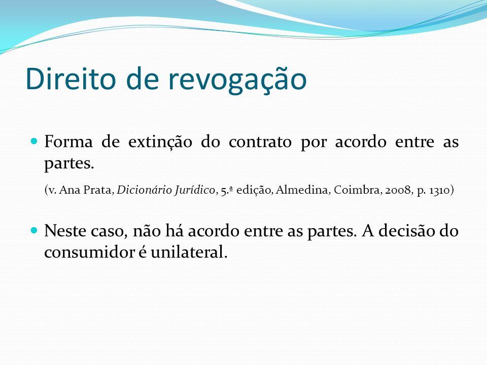 Direito de revogação Forma de extinção do contrato por acordo entre as partes. (v. Ana Prata, Dicionário Jurídico, 5.ª edição, Almedina, Coimbra, 2008