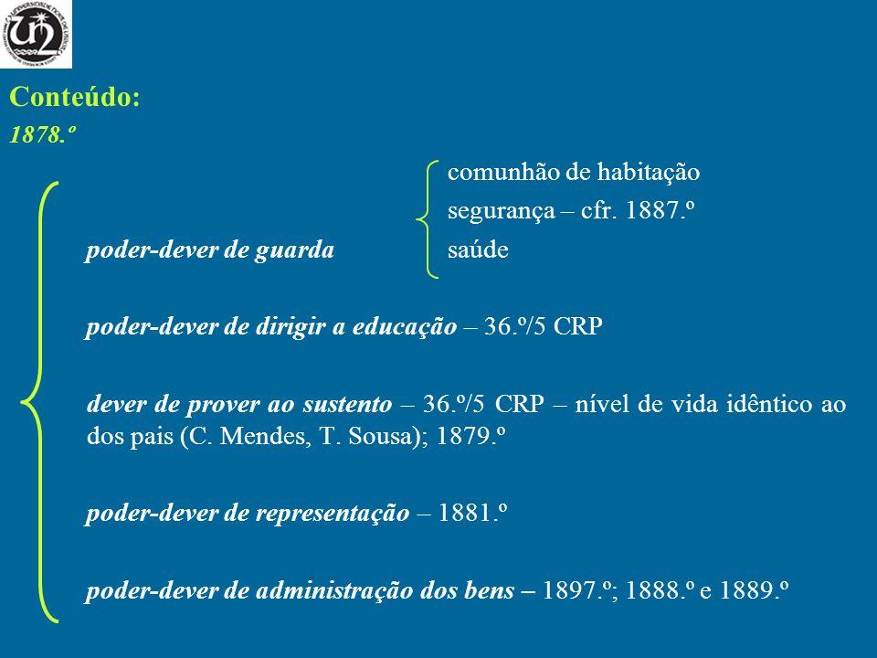 Conteúdo: 1878.º comunhão de habitação segurança – cfr. 1887.º poder-dever de guardasaúde poder-dever de dirigir a educação – 36.º/5 CRP dever de prov