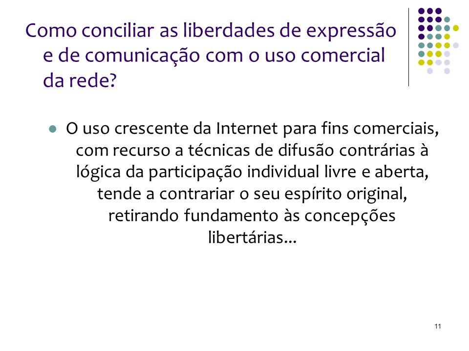 Como conciliar as liberdades de expressão e de comunicação com o uso comercial da rede? O uso crescente da Internet para fins comerciais, com recurso