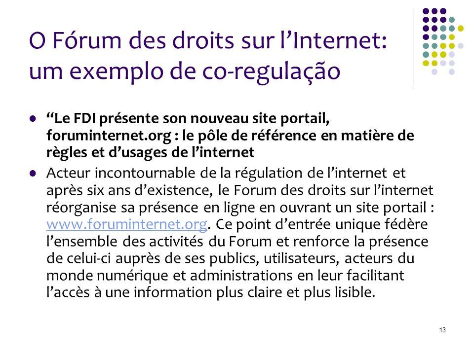 13 O Fórum des droits sur lInternet: um exemplo de co-regulação Le FDI présente son nouveau site portail, foruminternet.org : le pôle de référence en