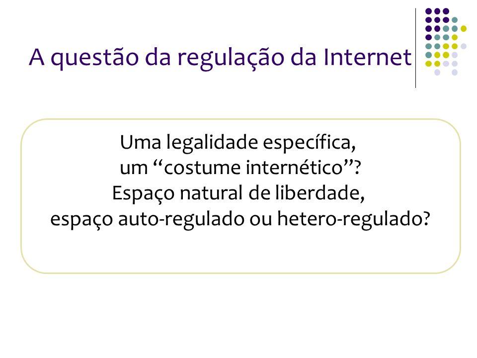 6 A questão da regulação da Internet Uma legalidade específica, um costume internético? Espaço natural de liberdade, espaço auto-regulado ou hetero-re