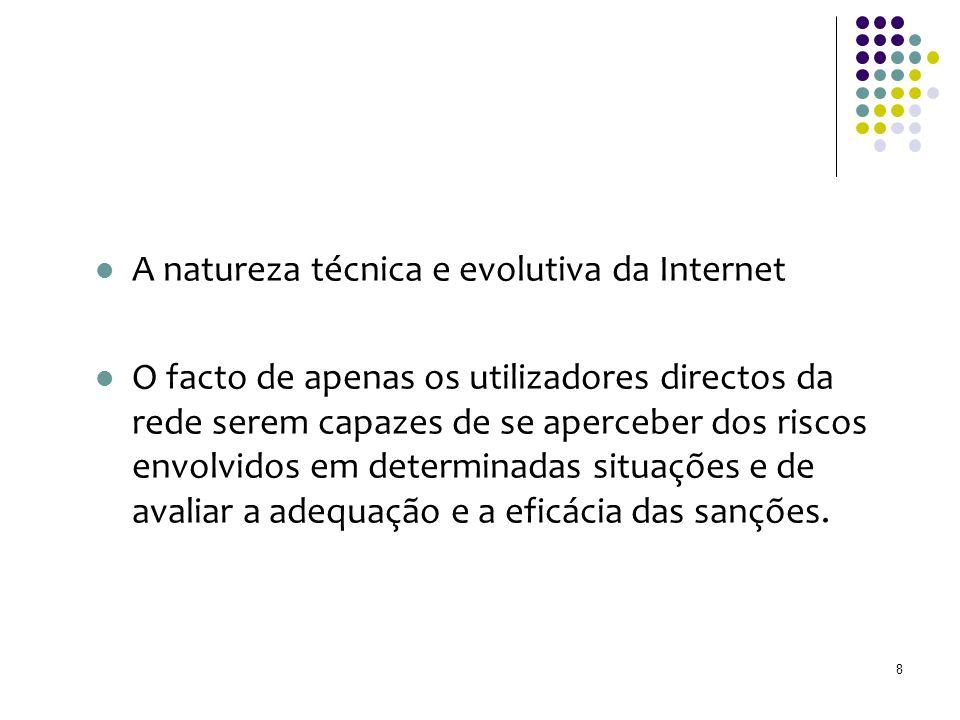 A natureza técnica e evolutiva da Internet O facto de apenas os utilizadores directos da rede serem capazes de se aperceber dos riscos envolvidos em d