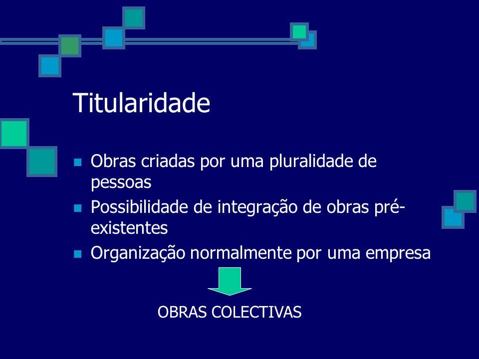 Titularidade Obras criadas por uma pluralidade de pessoas Possibilidade de integração de obras pré- existentes Organização normalmente por uma empresa
