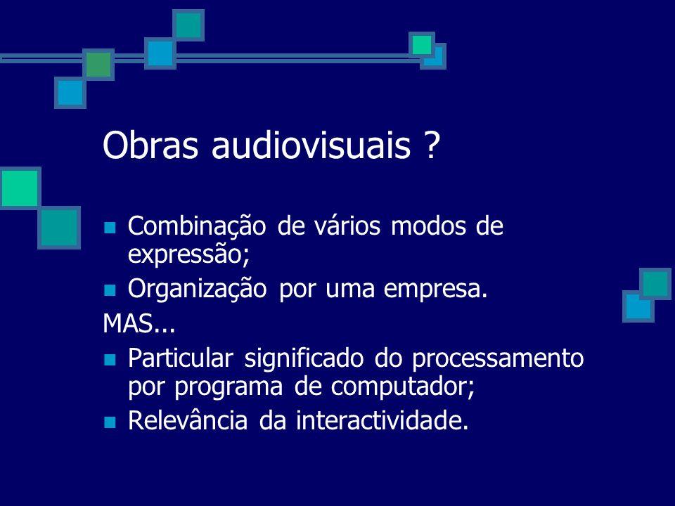 Obras audiovisuais ? Combinação de vários modos de expressão; Organização por uma empresa. MAS... Particular significado do processamento por programa
