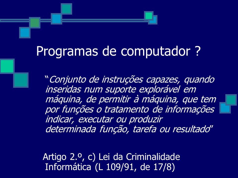 Programas de computador ? Conjunto de instruções capazes, quando inseridas num suporte explorável em máquina, de permitir à máquina, que tem por funçõ