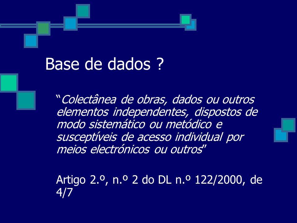 Base de dados ? Colectânea de obras, dados ou outros elementos independentes, dispostos de modo sistemático ou metódico e susceptíveis de acesso indiv
