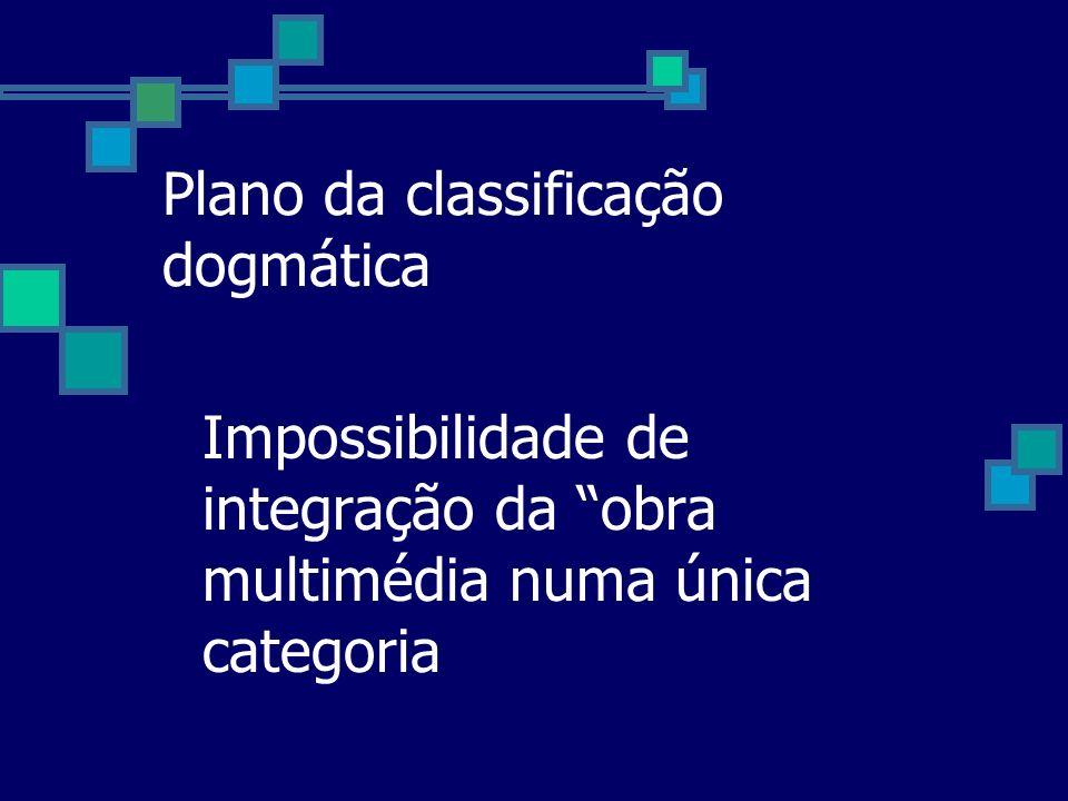 Plano da classificação dogmática Impossibilidade de integração da obra multimédia numa única categoria