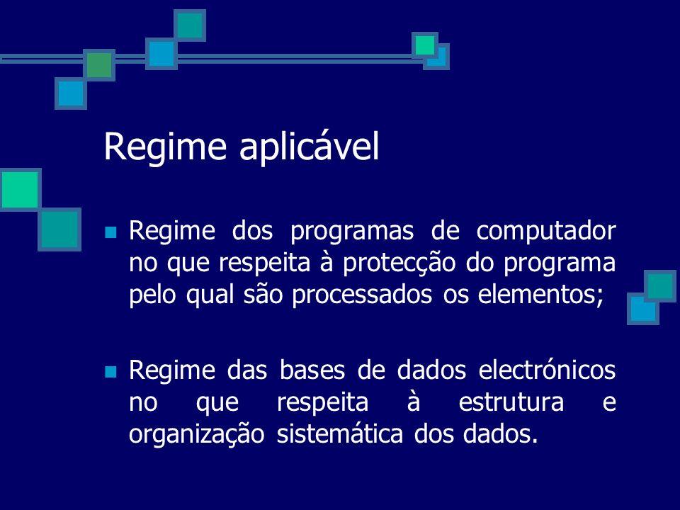Regime aplicável Regime dos programas de computador no que respeita à protecção do programa pelo qual são processados os elementos; Regime das bases d