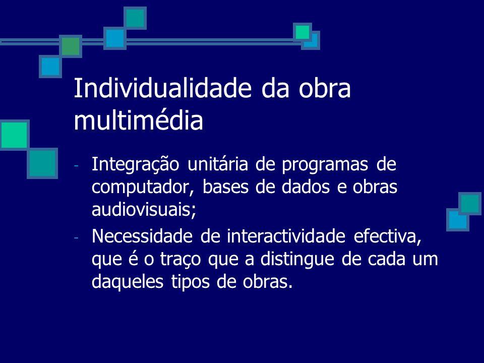 Individualidade da obra multimédia - Integração unitária de programas de computador, bases de dados e obras audiovisuais; - Necessidade de interactivi