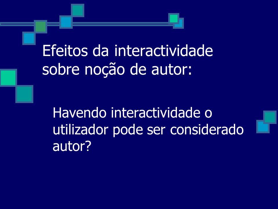 Efeitos da interactividade sobre noção de autor: Havendo interactividade o utilizador pode ser considerado autor?