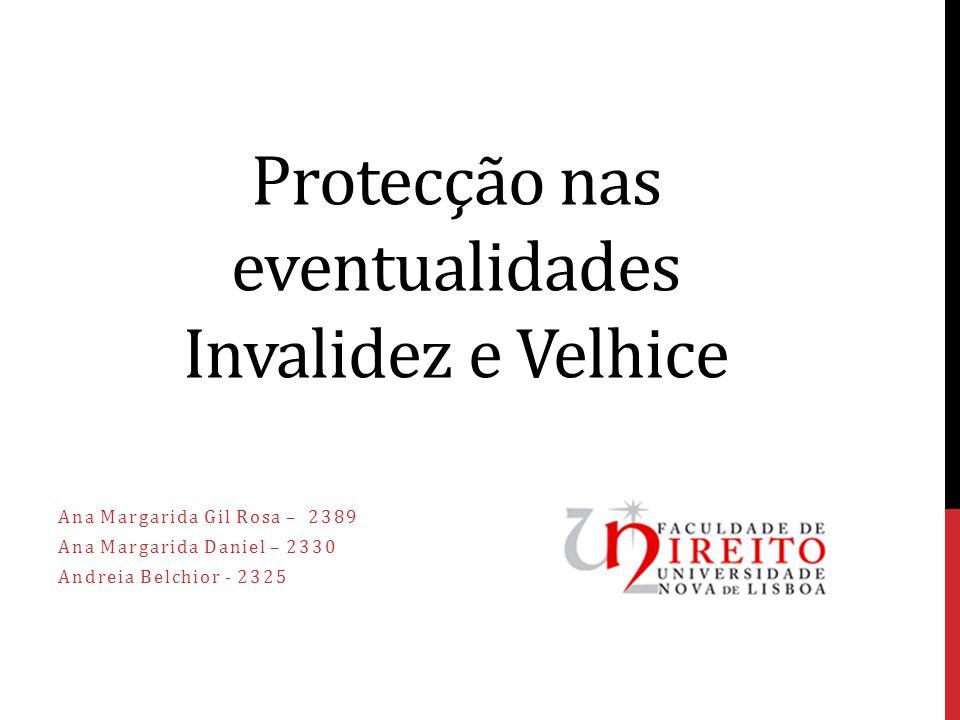 Protecção nas eventualidades Invalidez e Velhice Ana Margarida Gil Rosa – 2389 Ana Margarida Daniel – 2330 Andreia Belchior - 2325