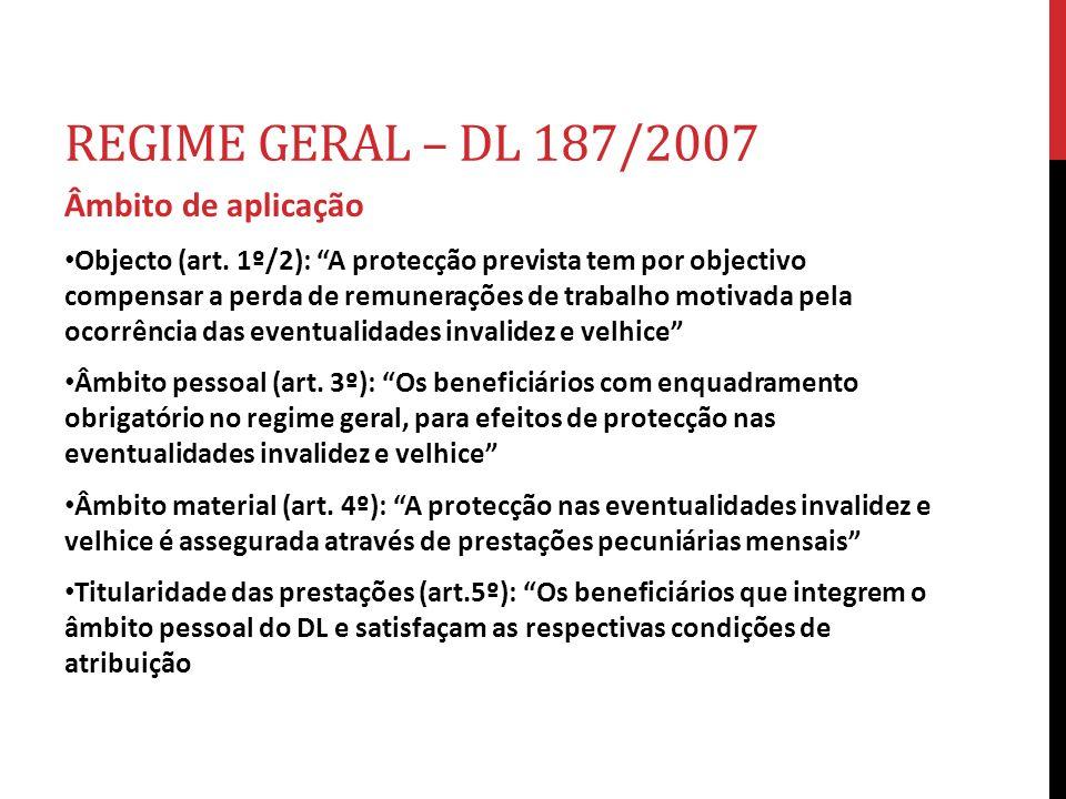 REGIME GERAL – DL 187/2007 Âmbito de aplicação Objecto (art. 1º/2): A protecção prevista tem por objectivo compensar a perda de remunerações de trabal