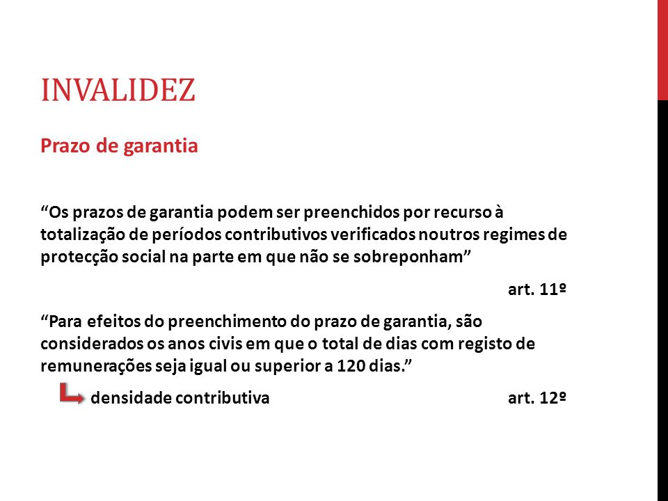 INVALIDEZ Prazo de garantia Os prazos de garantia podem ser preenchidos por recurso à totalização de períodos contributivos verificados noutros regime