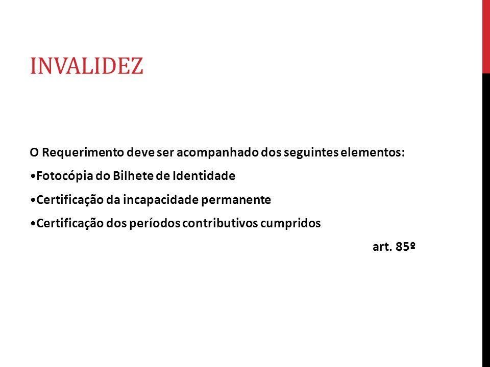INVALIDEZ O Requerimento deve ser acompanhado dos seguintes elementos: Fotocópia do Bilhete de Identidade Certificação da incapacidade permanente Cert