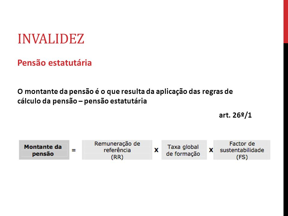 INVALIDEZ Pensão estatutária O montante da pensão é o que resulta da aplicação das regras de cálculo da pensão – pensão estatutária art. 26º/1