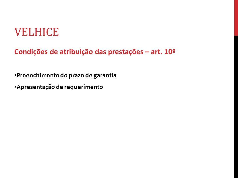 VELHICE Condições de atribuição das prestações – art. 10º Preenchimento do prazo de garantia Apresentação de requerimento