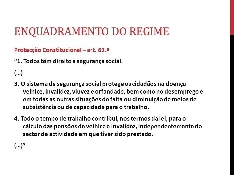 ENQUADRAMENTO DO REGIME Protecção Constitucional – art. 63.º 1. Todos têm direito à segurança social. (…) 3. O sistema de segurança social protege os