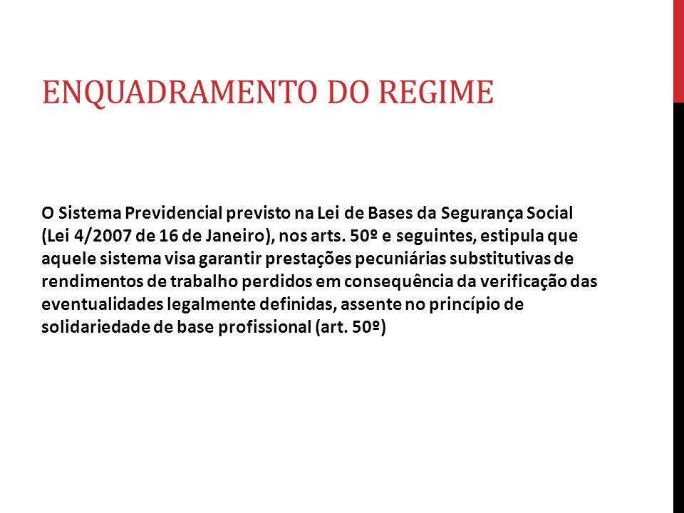 ENQUADRAMENTO DO REGIME O Sistema Previdencial previsto na Lei de Bases da Segurança Social (Lei 4/2007 de 16 de Janeiro), nos arts. 50º e seguintes,