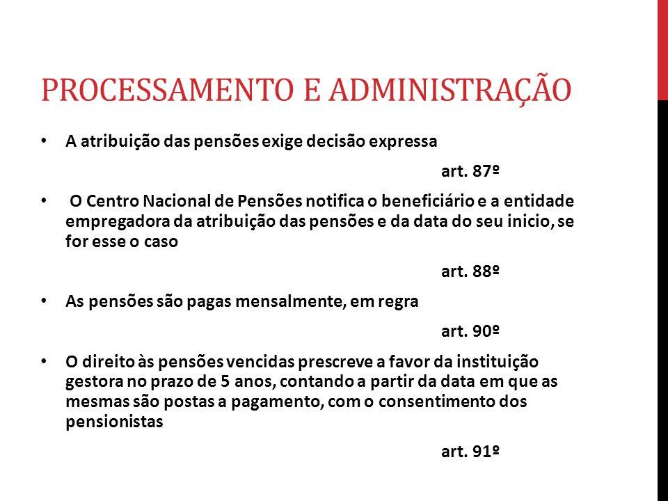 PROCESSAMENTO E ADMINISTRAÇÃO A atribuição das pensões exige decisão expressa art. 87º O Centro Nacional de Pensões notifica o beneficiário e a entida