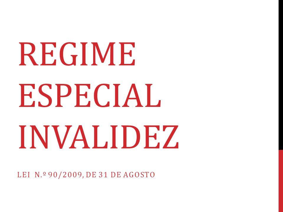 REGIME ESPECIAL INVALIDEZ LEI N.º 90/2009, DE 31 DE AGOSTO