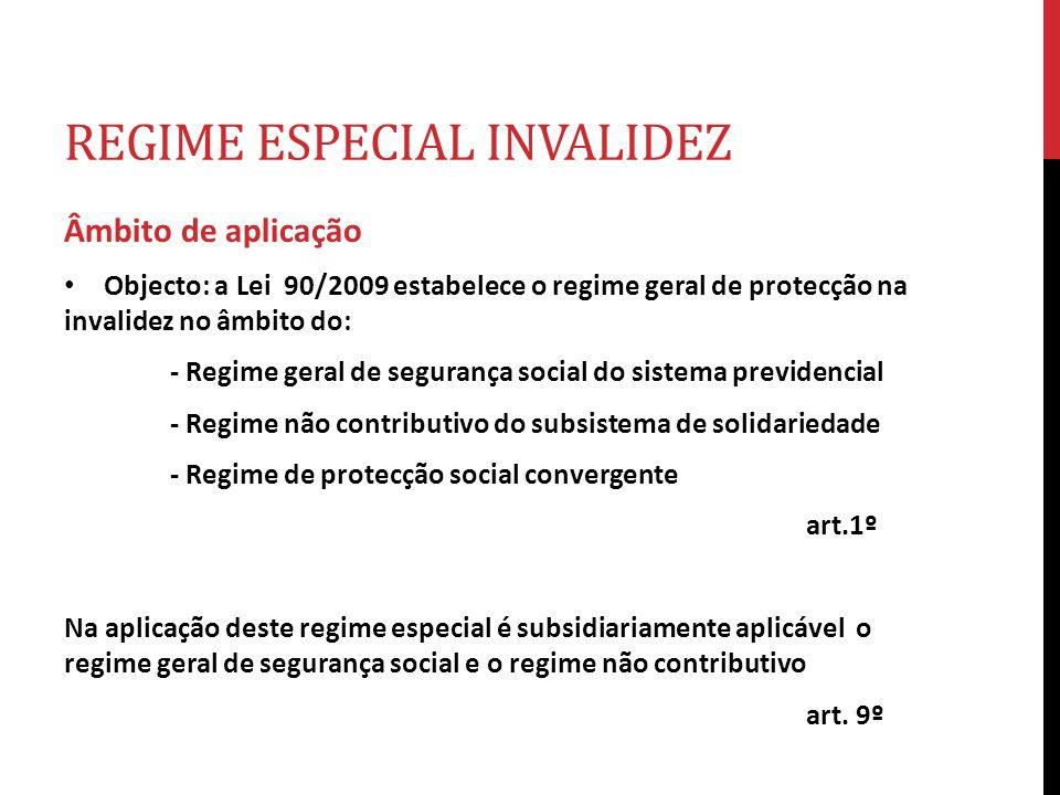REGIME ESPECIAL INVALIDEZ Âmbito de aplicação Objecto: a Lei 90/2009 estabelece o regime geral de protecção na invalidez no âmbito do: - Regime geral