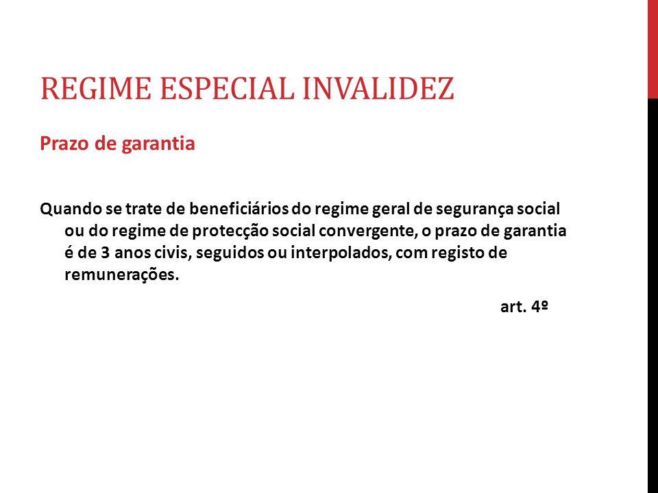 REGIME ESPECIAL INVALIDEZ Prazo de garantia Quando se trate de beneficiários do regime geral de segurança social ou do regime de protecção social conv