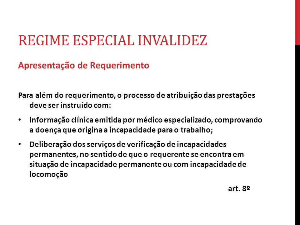 REGIME ESPECIAL INVALIDEZ Apresentação de Requerimento Para além do requerimento, o processo de atribuição das prestações deve ser instruído com: Info