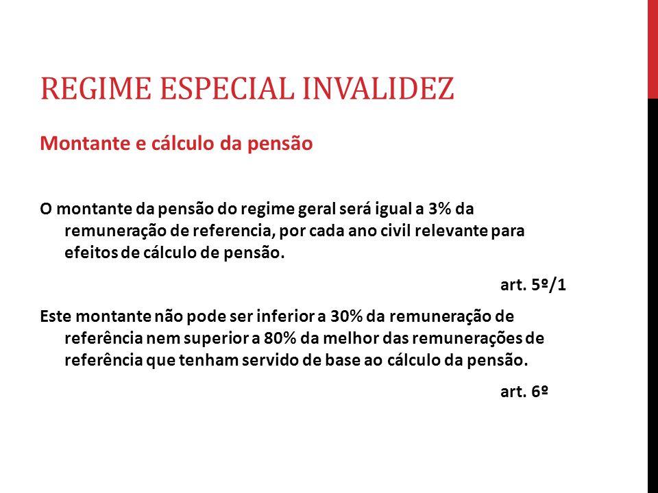 REGIME ESPECIAL INVALIDEZ Montante e cálculo da pensão O montante da pensão do regime geral será igual a 3% da remuneração de referencia, por cada ano