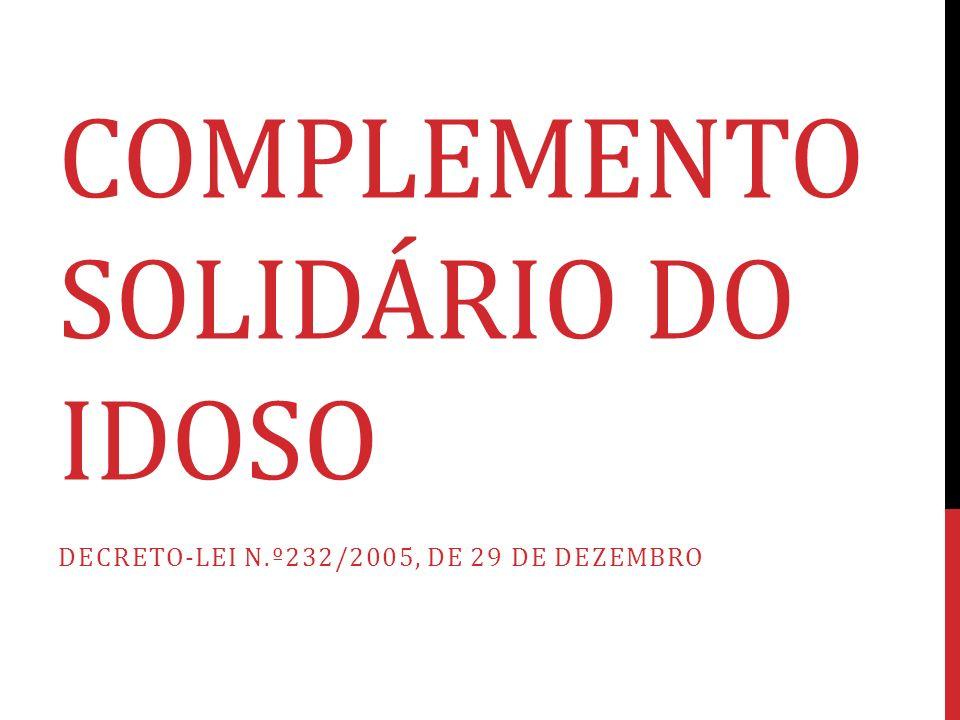 COMPLEMENTO SOLIDÁRIO DO IDOSO DECRETO-LEI N.º232/2005, DE 29 DE DEZEMBRO