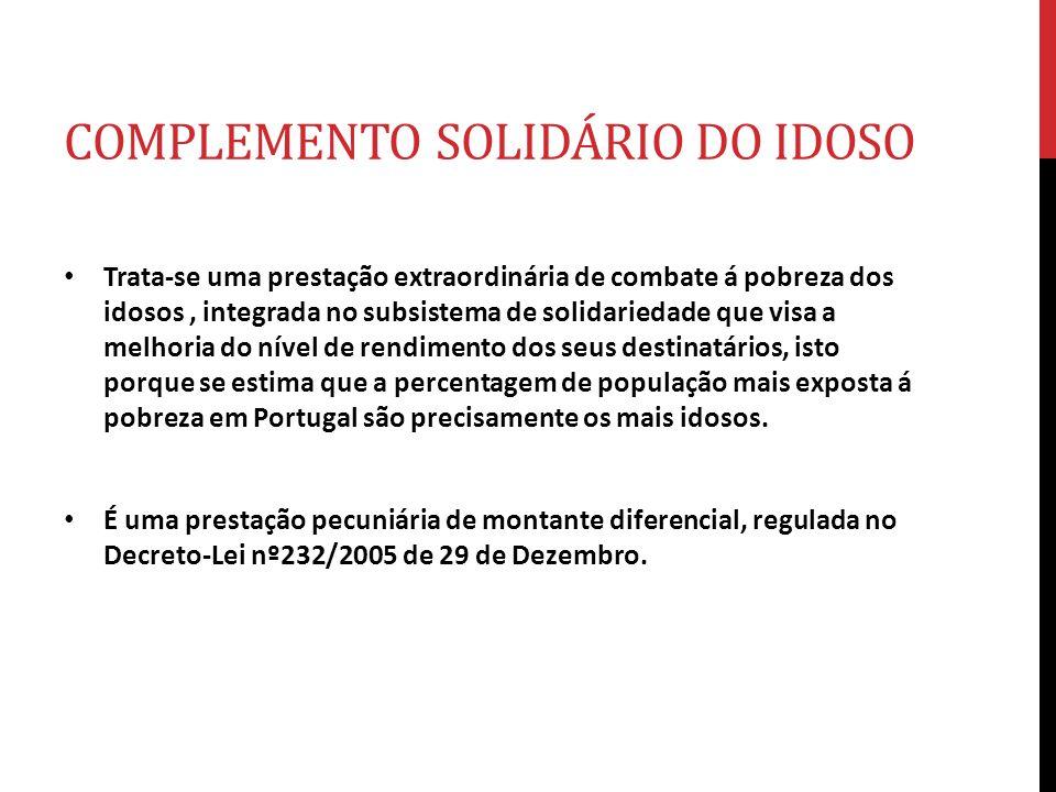 COMPLEMENTO SOLIDÁRIO DO IDOSO Trata-se uma prestação extraordinária de combate á pobreza dos idosos, integrada no subsistema de solidariedade que vis