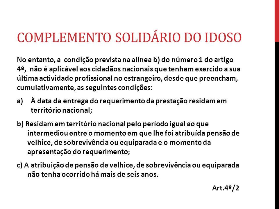 COMPLEMENTO SOLIDÁRIO DO IDOSO No entanto, a condição prevista na alínea b) do número 1 do artigo 4º, não é aplicável aos cidadãos nacionais que tenha