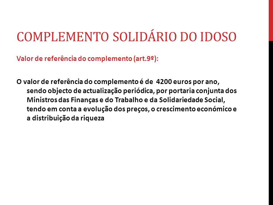 COMPLEMENTO SOLIDÁRIO DO IDOSO Valor de referência do complemento (art.9º): O valor de referência do complemento é de 4200 euros por ano, sendo object