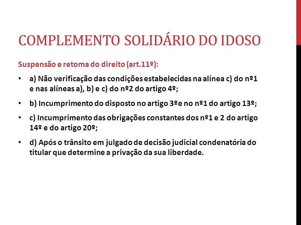 COMPLEMENTO SOLIDÁRIO DO IDOSO Suspensão e retoma do direito (art.11º): a) Não verificação das condições estabelecidas na alínea c) do nº1 e nas alíne
