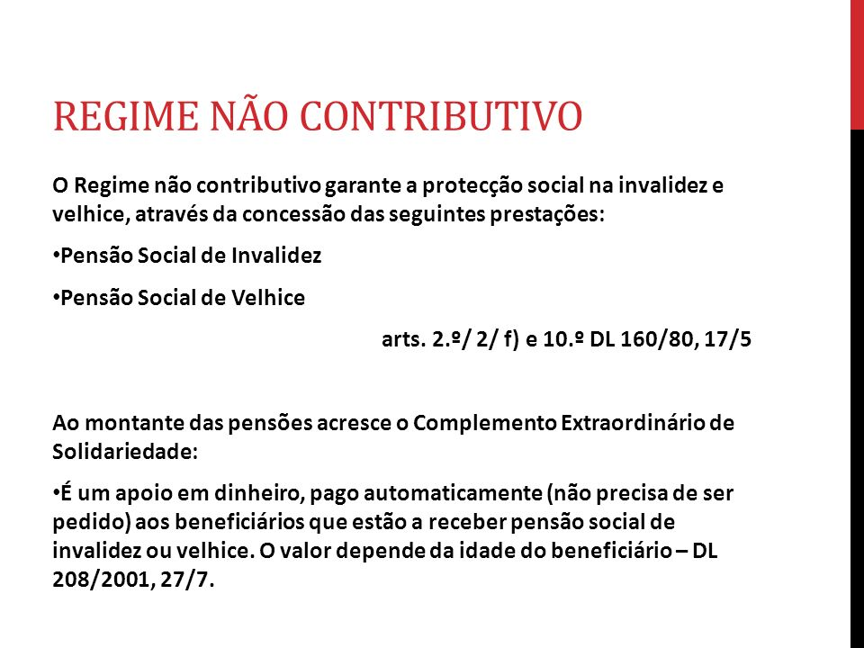 REGIME NÃO CONTRIBUTIVO O Regime não contributivo garante a protecção social na invalidez e velhice, através da concessão das seguintes prestações: Pe
