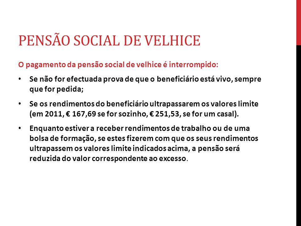 PENSÃO SOCIAL DE VELHICE O pagamento da pensão social de velhice é interrompido: Se não for efectuada prova de que o beneficiário está vivo, sempre qu