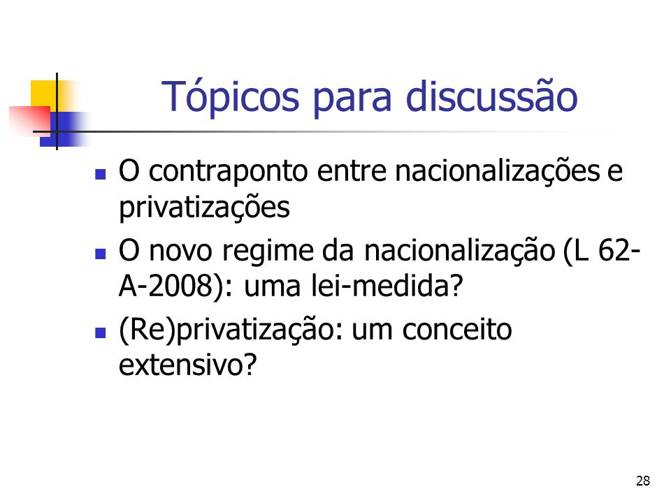 28 Tópicos para discussão O contraponto entre nacionalizações e privatizações O novo regime da nacionalização (L 62- A-2008): uma lei-medida.