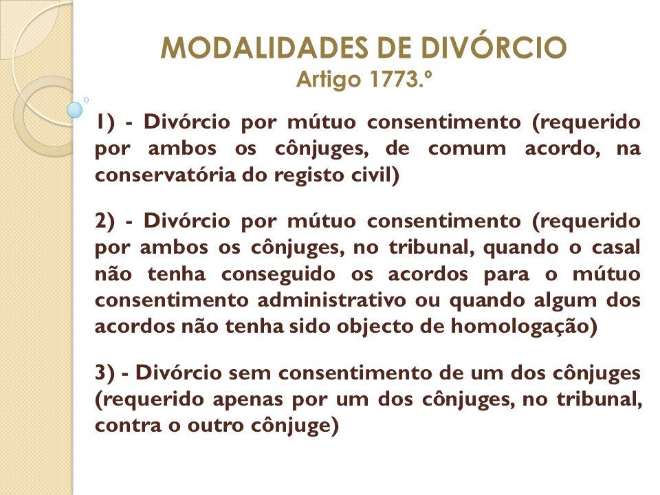 MODALIDADES DE DIVÓRCIO Artigo 1773.º 1) - Divórcio por mútuo consentimento (requerido por ambos os cônjuges, de comum acordo, na conservatória do reg