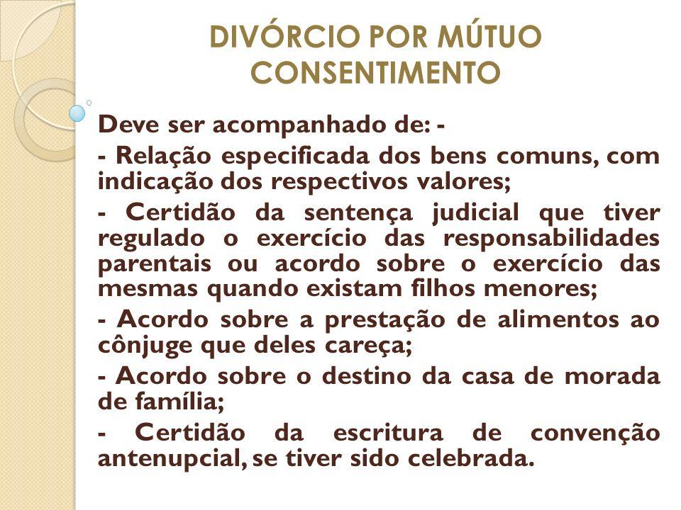 DIVÓRCIO POR MÚTUO CONSENTIMENTO Deve ser acompanhado de: - - Relação especificada dos bens comuns, com indicação dos respectivos valores; - Certidão