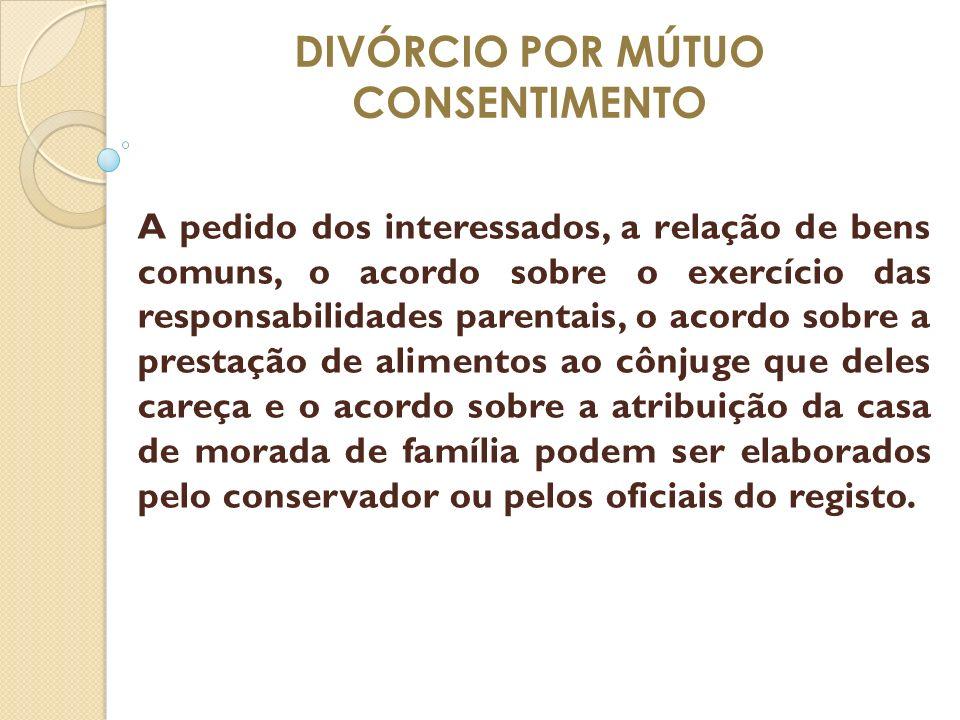 DIVÓRCIO POR MÚTUO CONSENTIMENTO A pedido dos interessados, a relação de bens comuns, o acordo sobre o exercício das responsabilidades parentais, o ac