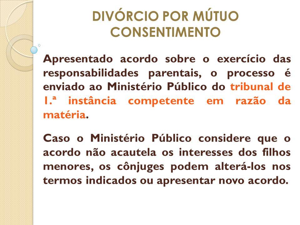 DIVÓRCIO POR MÚTUO CONSENTIMENTO Apresentado acordo sobre o exercício das responsabilidades parentais, o processo é enviado ao Ministério Público do t