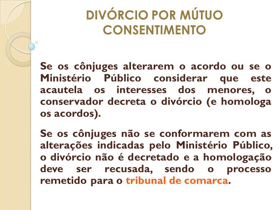 DIVÓRCIO POR MÚTUO CONSENTIMENTO Se os cônjuges alterarem o acordo ou se o Ministério Público considerar que este acautela os interesses dos menores,